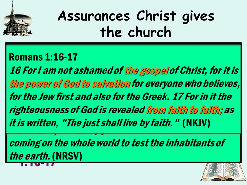 Assurances Christ gives the church Revelation 3:8,10The church in Philadelphia had great character in keeping the word – Revelation 3:8,10 2 Timothy 4:2The greatest need today for the religious world is for churches to be loyal to the word of Christ – 2 Timothy 4:2 Romans 1:16-17We must remember it is the gospel that is the power of God unto salvation – Romans 1:16-17 Revelation 3:8, 10 8 I know your works.