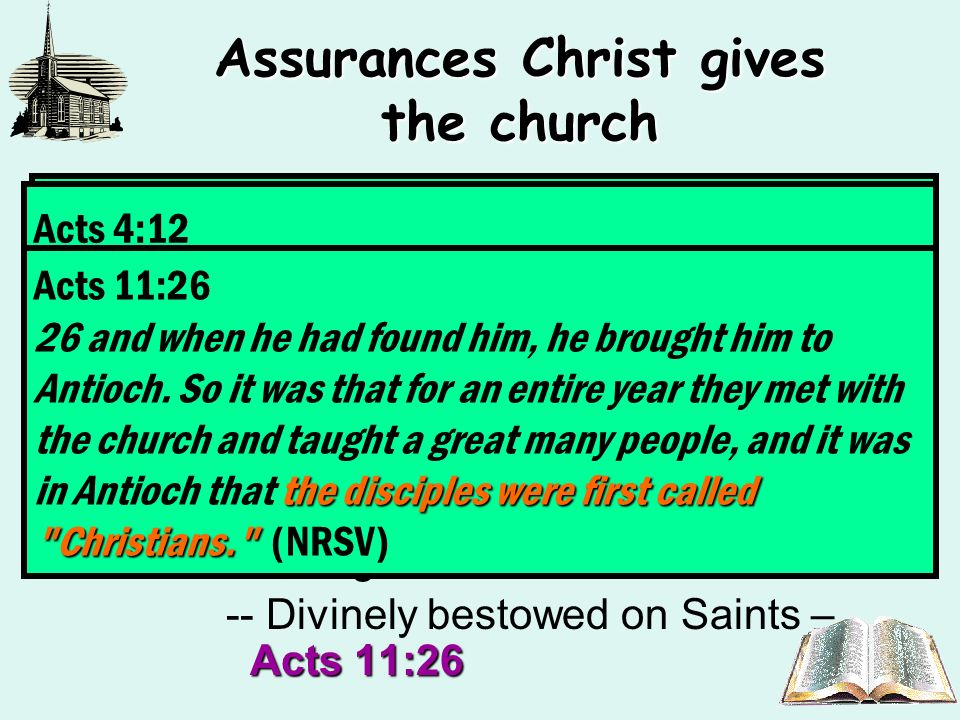 Assurances Christ gives the church Revelation 3:8The greatest power the Philadelphian church had was their open door to the name of Christ – Revelation 3:8 How sad that the name of Christ means so little to so many: Philippians 2:9-11 –A Divine name – Philippians 2:9-11 Acts 2:38 -- Baptized in that name – Acts 2:38 Acts 4:12 –A Saving name – Acts 4:12 Acts 11:26 -- Divinely bestowed on Saints – Acts 11:26 Revelation 3:8 an 8 I know your works.