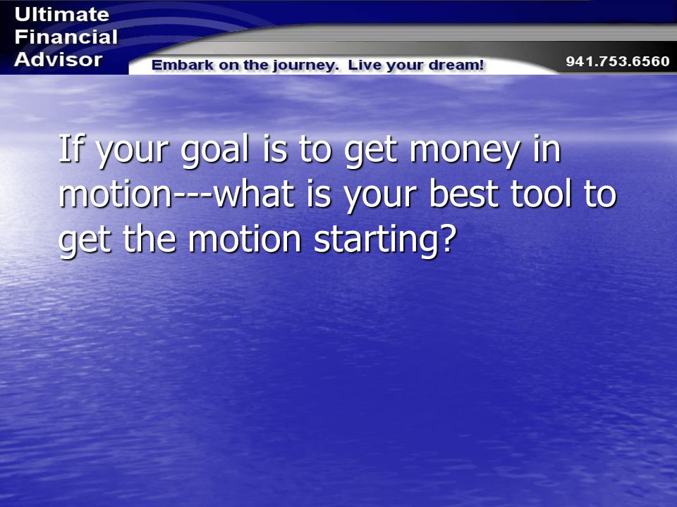 If your goal is to get money in motion---what is your best tool to get the motion starting