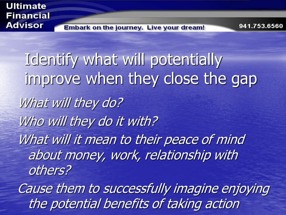 Identify what will potentially improve when they close the gap What will they do.