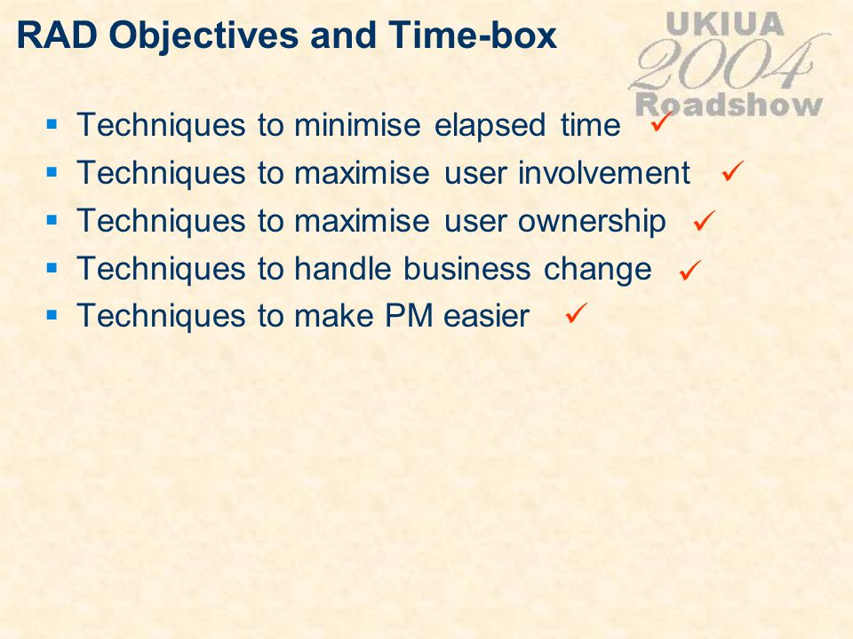 RAD Objectives and Time-box Techniques to minimise elapsed time Techniques to maximise user involvement Techniques to maximise user ownership Techniqu