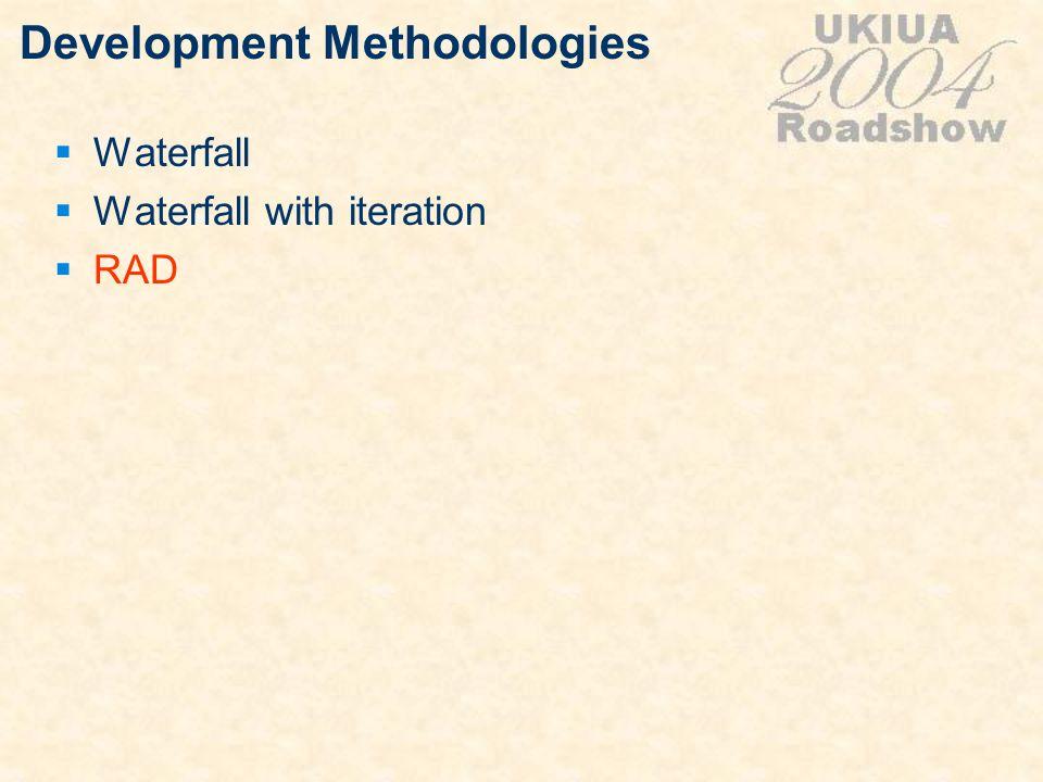 Development Methodologies Waterfall Waterfall with iteration RAD