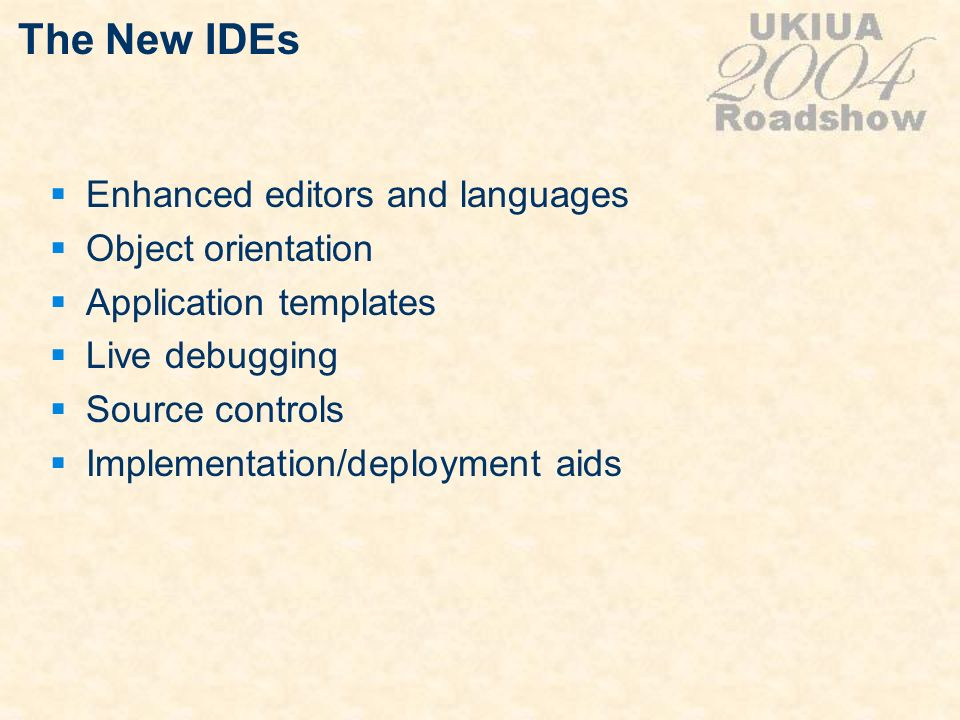 The New IDEs Enhanced editors and languages Object orientation Application templates Live debugging Source controls Implementation/deployment aids