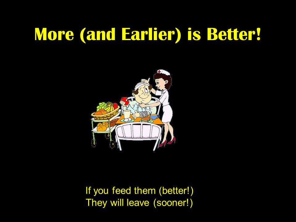 More (and Earlier) is Better! If you feed them (better!) They will leave (sooner!)