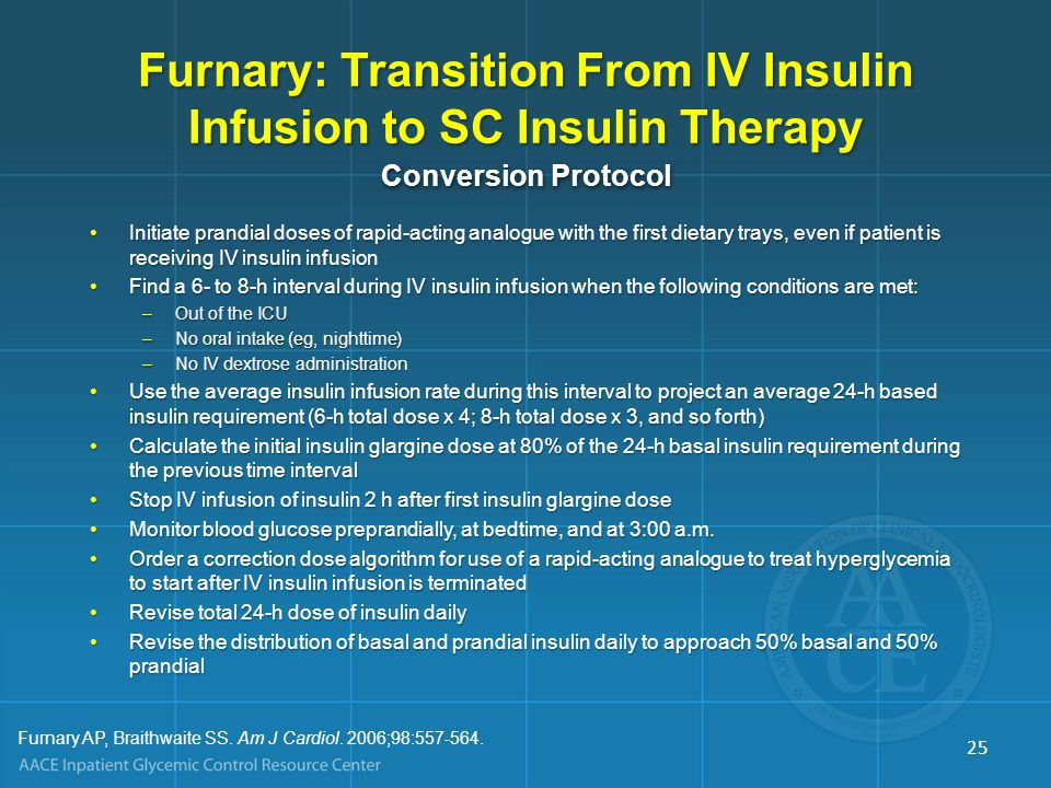 Furnary: Transition From IV Insulin Infusion to SC Insulin Therapy Initiate prandial doses of rapid-acting analogue with the first dietary trays, even