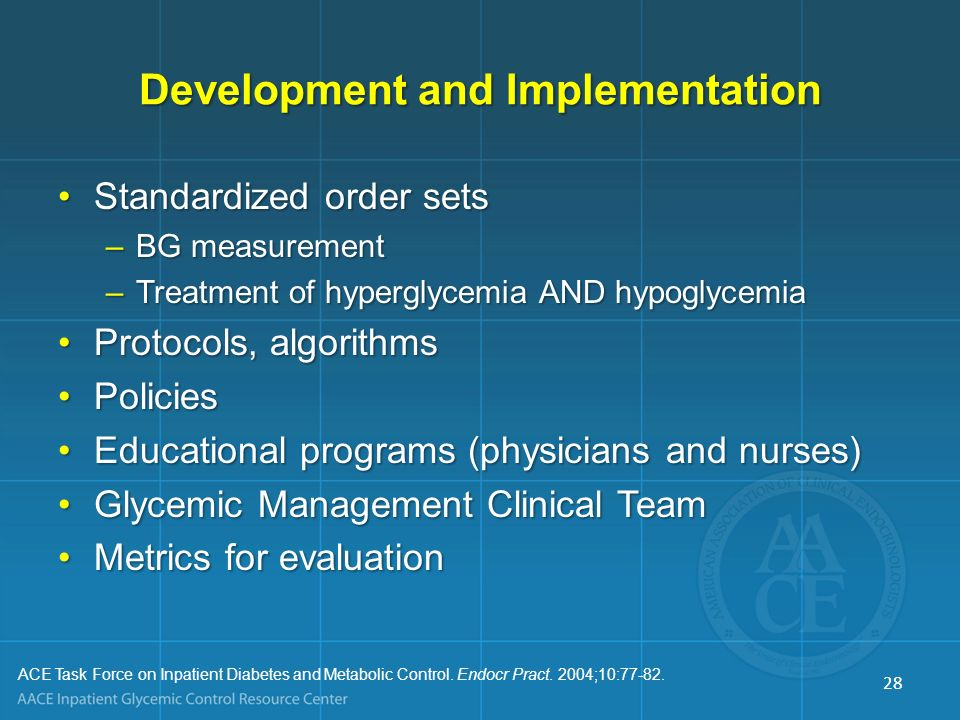Development and Implementation Standardized order setsStandardized order sets –BG measurement –Treatment of hyperglycemia AND hypoglycemia Protocols,