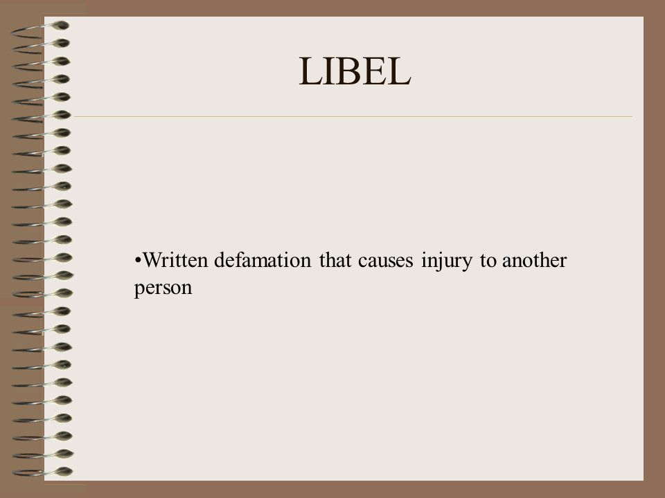 LIBEL Written defamation that causes injury to another person