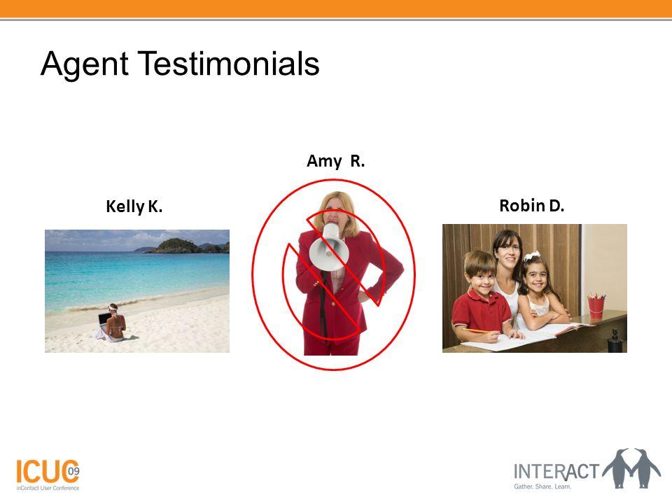 Agent Testimonials Kelly K. Robin D. Amy R.