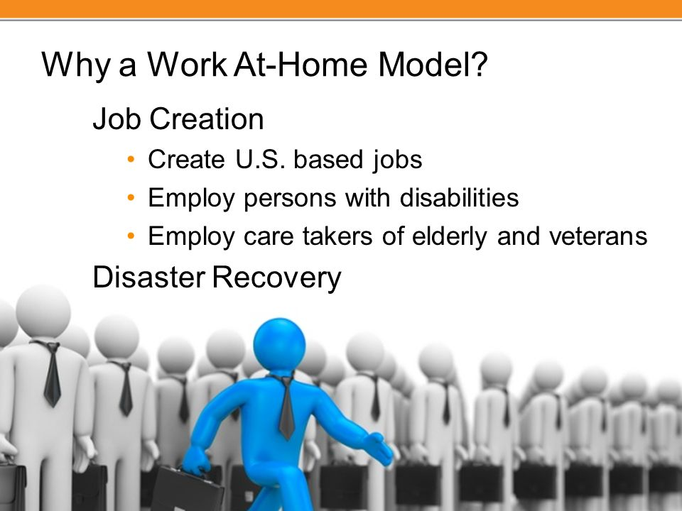 Why a Work At-Home Model. Job Creation Create U.S.