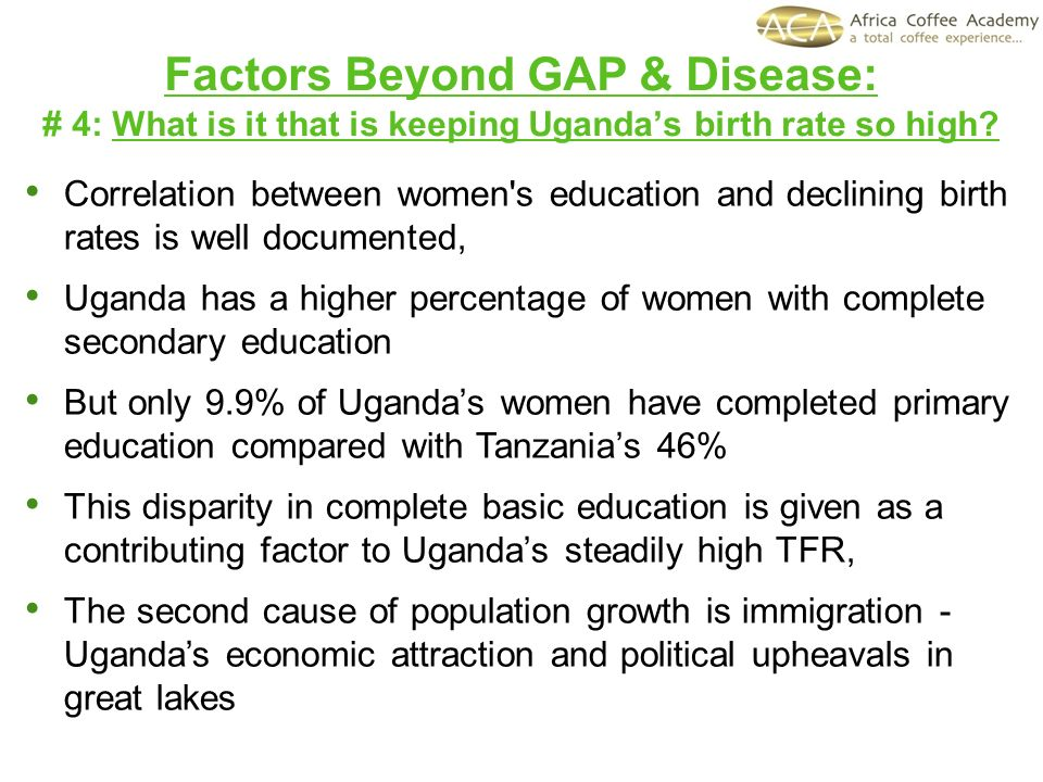 Factors Beyond GAP & Disease: # 4: What is it that is keeping Ugandas birth rate so high? Correlation between women's education and declining birth ra