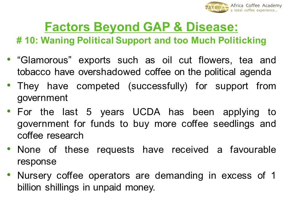 Glamorous exports such as oil cut flowers, tea and tobacco have overshadowed coffee on the political agenda They have competed (successfully) for supp
