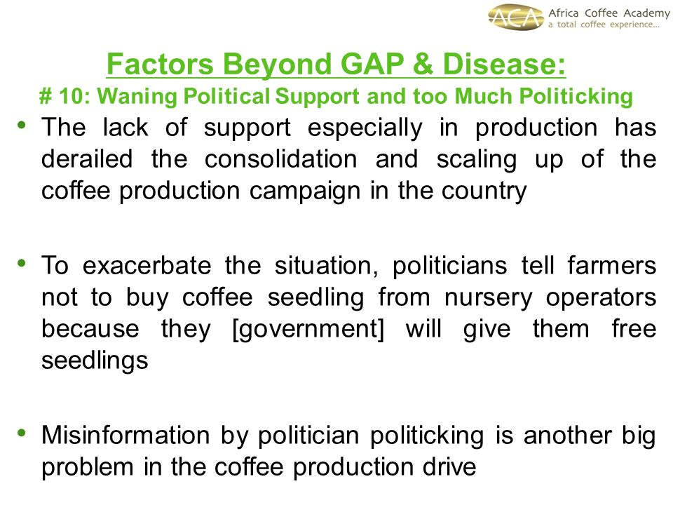 The lack of support especially in production has derailed the consolidation and scaling up of the coffee production campaign in the country To exacerb