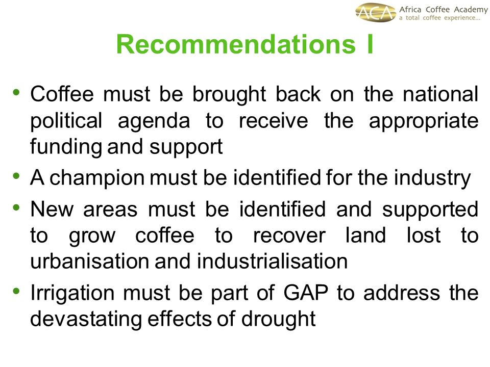 Coffee must be brought back on the national political agenda to receive the appropriate funding and support A champion must be identified for the indu
