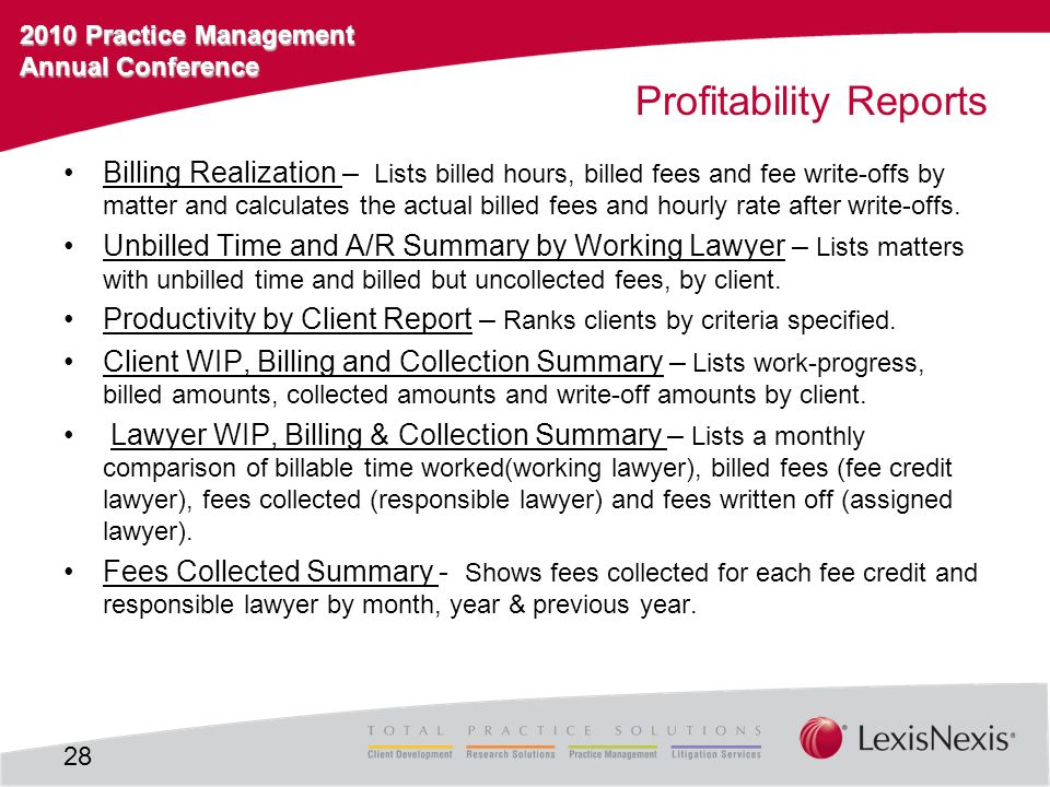 2010 Practice Management Annual Conference Profitability Reports Billing Realization – Lists billed hours, billed fees and fee write-offs by matter and calculates the actual billed fees and hourly rate after write-offs.