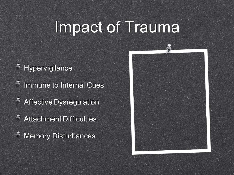 Impact of Trauma Hypervigilance Immune to Internal Cues Affective Dysregulation Attachment Difficulties Memory Disturbances Hypervigilance Immune to I