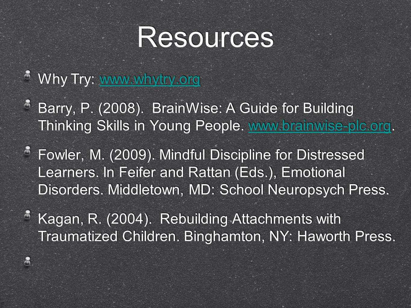Resources Why Try: www.whytry.orgwww.whytry.org Barry, P. (2008). BrainWise: A Guide for Building Thinking Skills in Young People. www.brainwise-plc.o