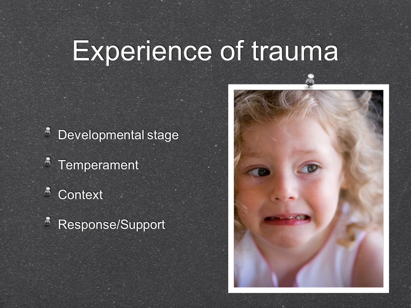 Developmental stage Temperament Context Response/Support Developmental stage Temperament Context Response/Support Experience of trauma