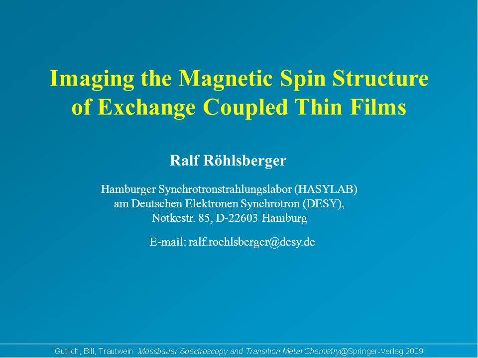 Imaging the Magnetic Spin Structure of Exchange Coupled Thin Films Ralf Röhlsberger Hamburger Synchrotronstrahlungslabor (HASYLAB) am Deutschen Elektr