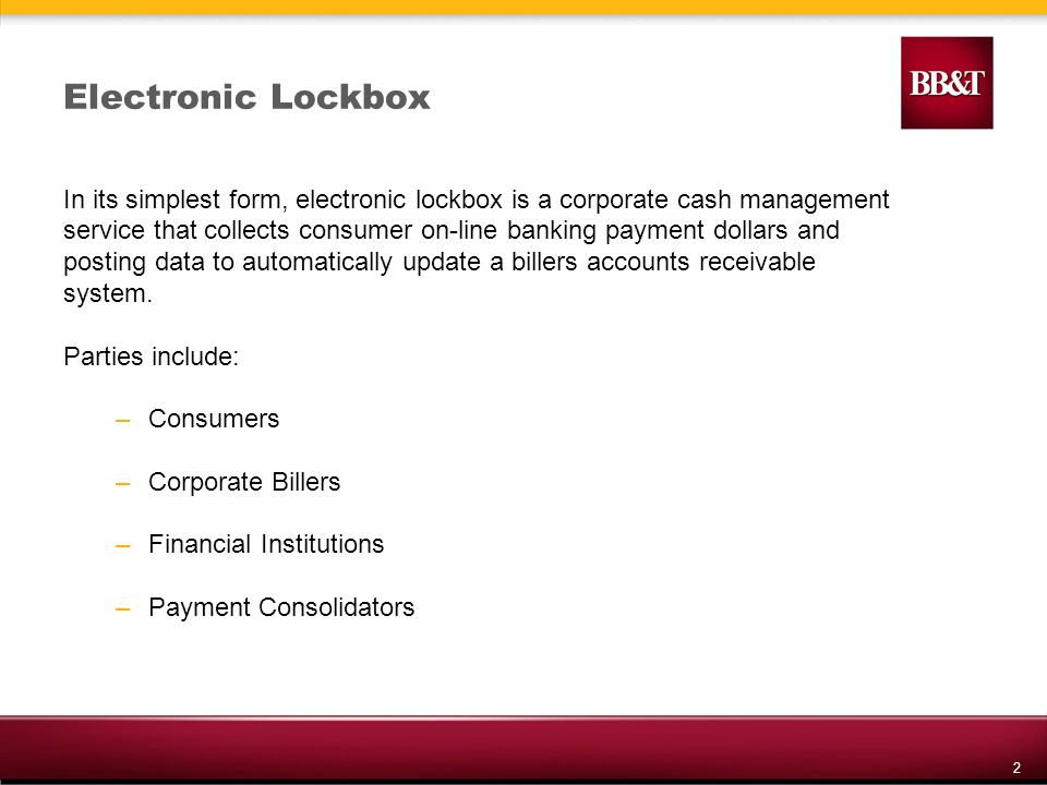 2 Electronic Lockbox In its simplest form, electronic lockbox is a corporate cash management service that collects consumer on-line banking payment dollars and posting data to automatically update a billers accounts receivable system.