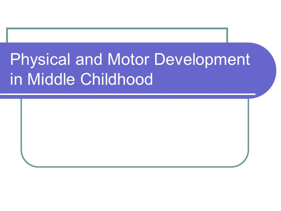 Physical and Motor Development in Middle Childhood