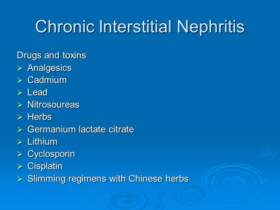 Chronic Interstitial Nephritis Drugs and toxins Analgesics Analgesics Cadmium Cadmium Lead Lead Nitrosoureas Nitrosoureas Herbs Herbs Germanium lactat