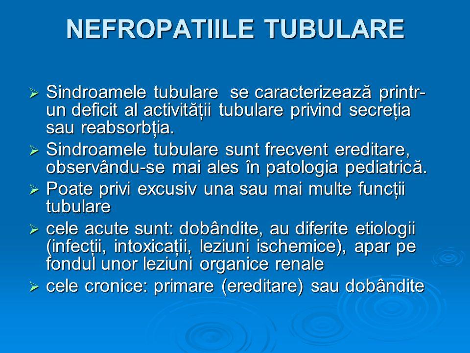 NEFROPATIILE TUBULARE Sindroamele tubulare se caracterizează printr- un deficit al activităţii tubulare privind secreţia sau reabsorbţia. Sindroamele