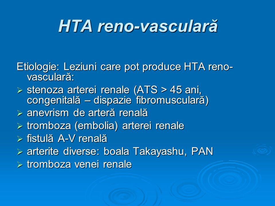 HTA reno-vasculară Etiologie: Leziuni care pot produce HTA reno- vasculară: stenoza arterei renale (ATS > 45 ani, congenitală – dispazie fibromuscular