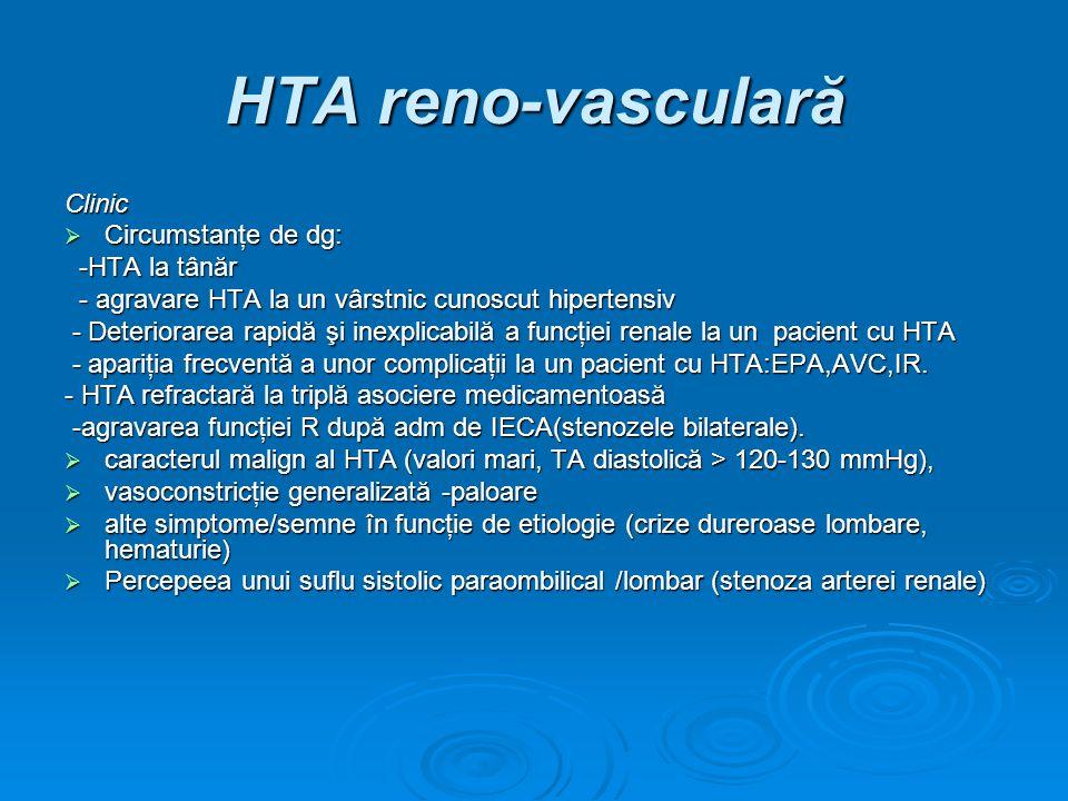 HTA reno-vasculară Clinic Circumstanţe de dg: Circumstanţe de dg: -HTA la tânăr -HTA la tânăr - agravare HTA la un vârstnic cunoscut hipertensiv - agr