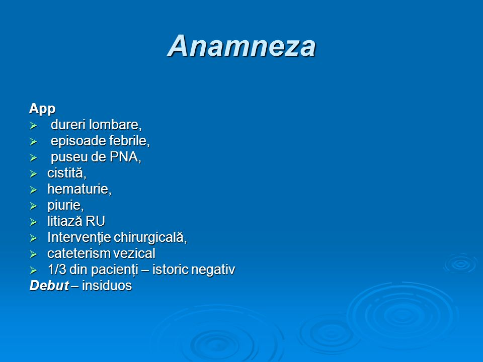 Anamneza App dureri lombare, dureri lombare, episoade febrile, episoade febrile, puseu de PNA, puseu de PNA, cistită, cistită, hematurie, hematurie, p