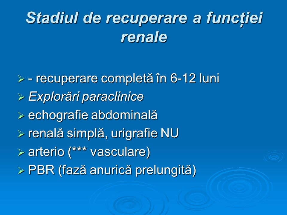 Stadiul de recuperare a funcţiei renale - recuperare completă în 6-12 luni - recuperare completă în 6-12 luni Explorări paraclinice Explorări paraclin