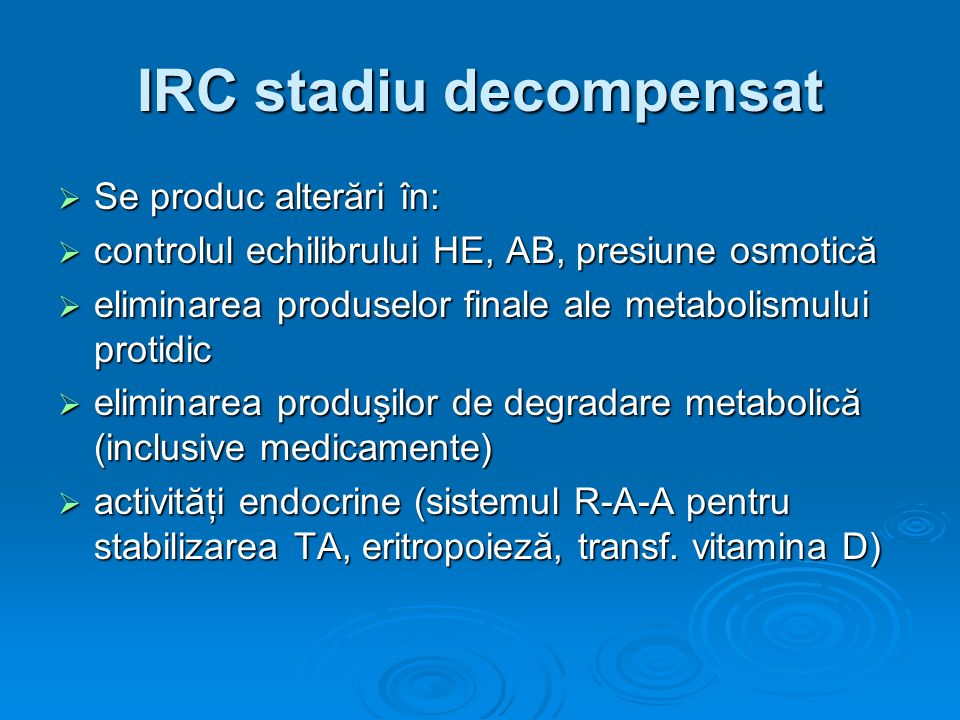 IRC stadiu decompensat Se produc alterări în: Se produc alterări în: controlul echilibrului HE, AB, presiune osmotică controlul echilibrului HE, AB, p