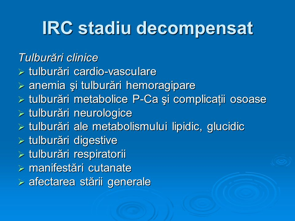 IRC stadiu decompensat Tulburări clinice tulburări cardio-vasculare tulburări cardio-vasculare anemia şi tulburări hemoragipare anemia şi tulburări he
