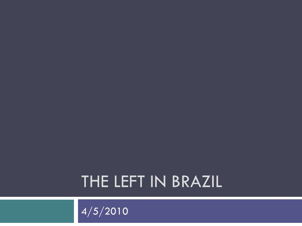 THE LEFT IN BRAZIL 4/5/2010