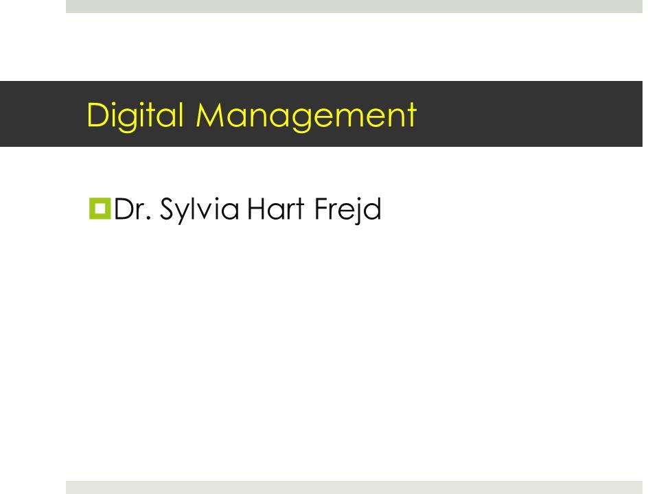 Digital Management Dr. Sylvia Hart Frejd