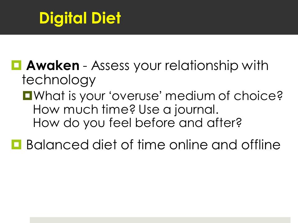 Digital Diet Awaken - Assess your relationship with technology What is your overuse medium of choice.