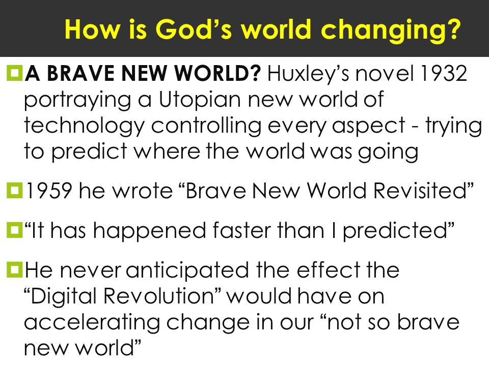 How is Gods world changing. A BRAVE NEW WORLD.