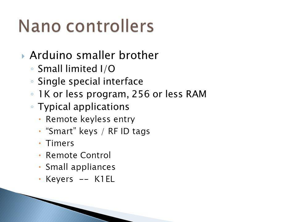Arduino smaller brother Small limited I/O Single special interface 1K or less program, 256 or less RAM Typical applications Remote keyless entry Smart