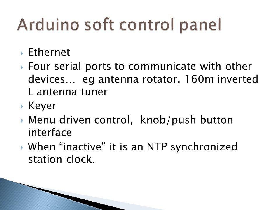 Ethernet Four serial ports to communicate with other devices… eg antenna rotator, 160m inverted L antenna tuner Keyer Menu driven control, knob/push b