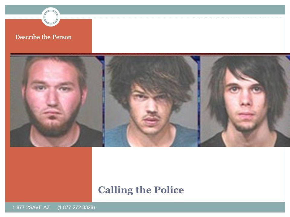 Calling the Police Describe the Person 1-877-2SAVE-AZ (1-877-272-8329)
