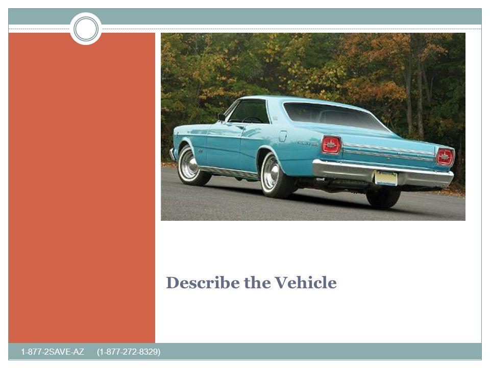 Describe the Vehicle 1-877-2SAVE-AZ (1-877-272-8329)