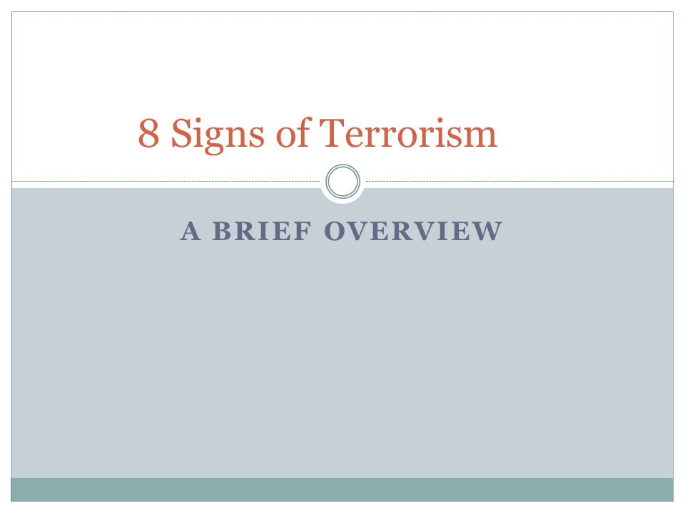 A BRIEF OVERVIEW 8 Signs of Terrorism