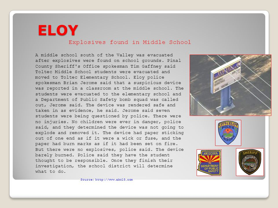 ELOY Source:   A middle school south of the Valley was evacuated after explosives were found on school grounds.