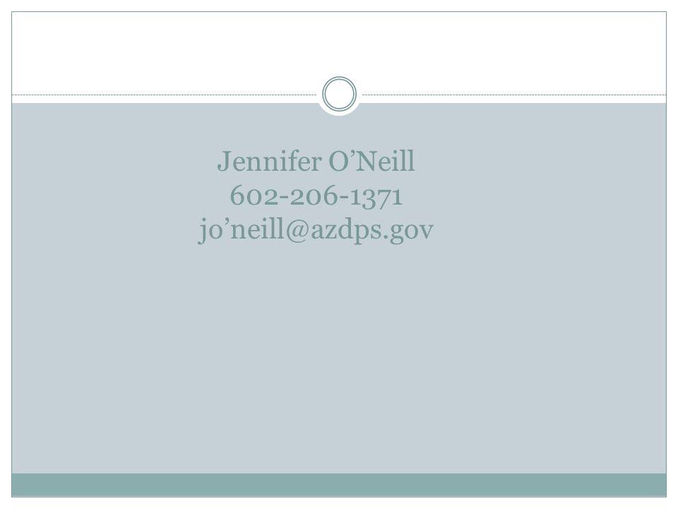Jennifer ONeill 602-206-1371 joneill@azdps.gov