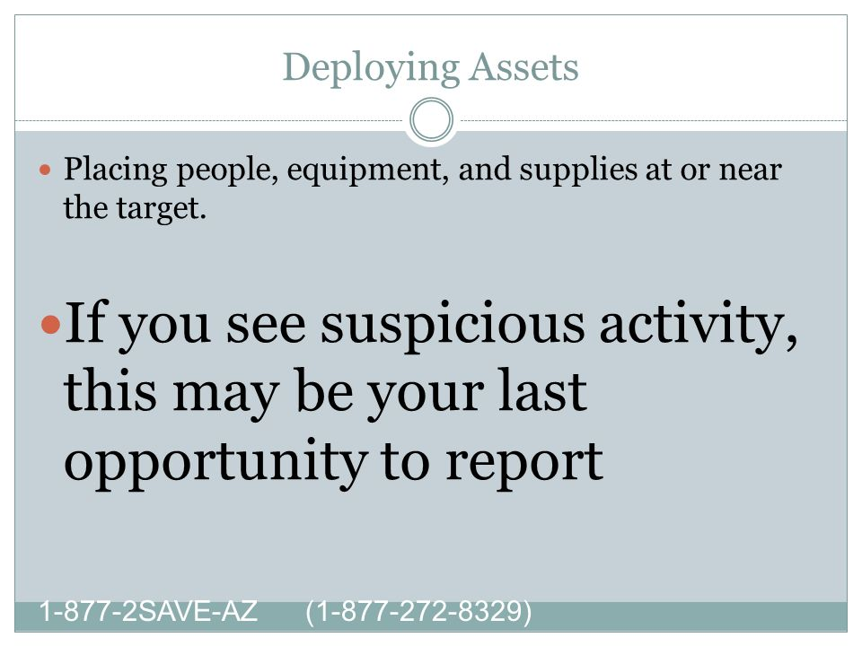 Deploying Assets SAVE-AZ ( ) Placing people, equipment, and supplies at or near the target.