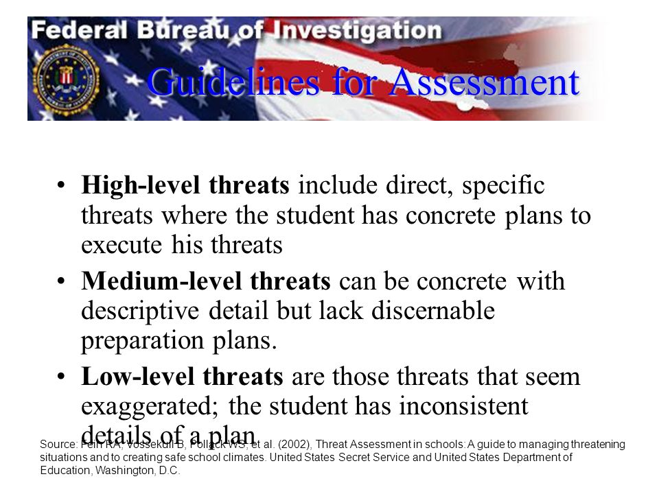 Guidelines for Assessment High-level threats include direct, specific threats where the student has concrete plans to execute his threats Medium-level