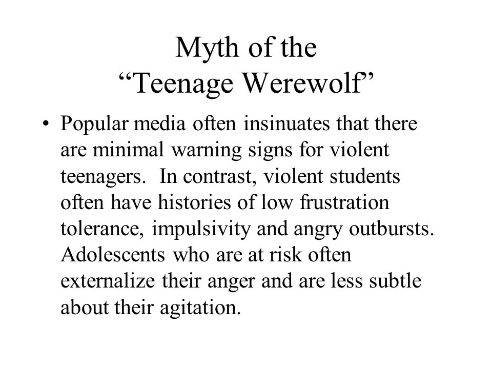 Myth of the Teenage Werewolf Popular media often insinuates that there are minimal warning signs for violent teenagers. In contrast, violent students