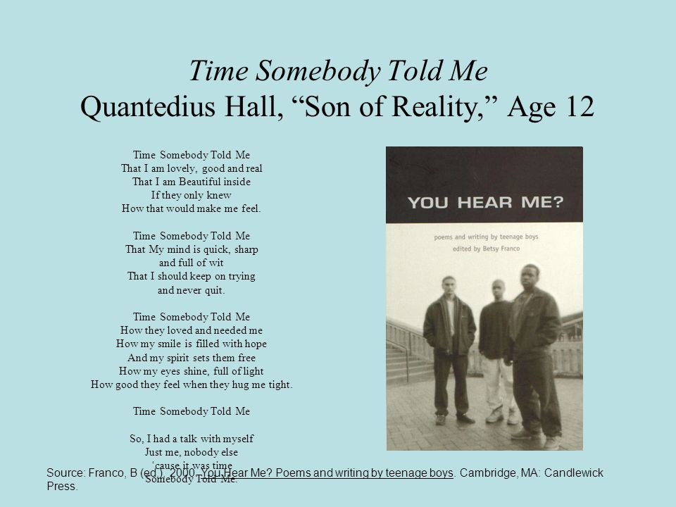 Time Somebody Told Me Quantedius Hall, Son of Reality, Age 12 Time Somebody Told Me That I am lovely, good and real That I am Beautiful inside If they