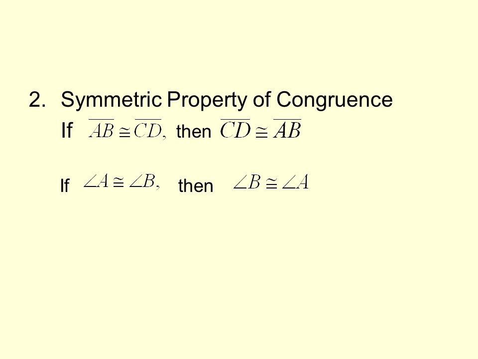2.Symmetric Property of Congruence If then