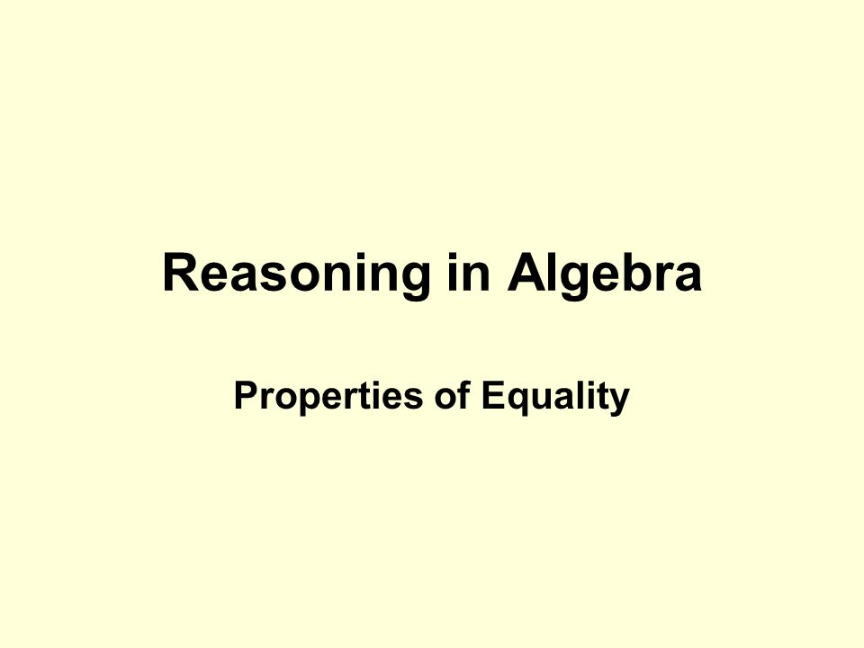 Reasoning in Algebra Properties of Equality