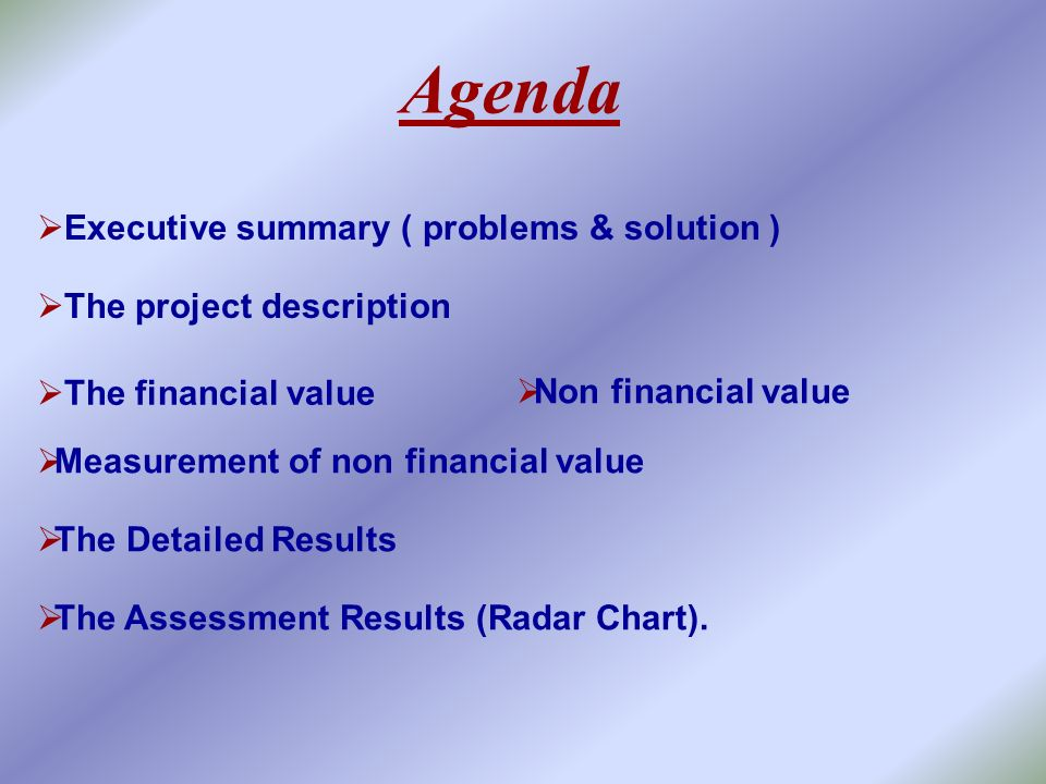 Agenda Executive summary ( problems & solution ) The financial value Non financial value Measurement of non financial value The Assessment Results (Ra